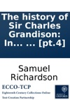 The History Of Sir Charles Grandison In A Series Of Letters Published From The Originals By The Editor Of Pamela And Clarissa In Seven Volumes  Pt4