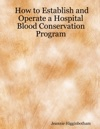 How To Establish And Operate A Hospital Blood Conservation Program