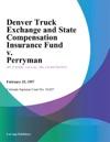 Denver Truck Exchange And State Compensation Insurance Fund V Perryman