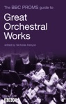 The BBC Proms Guide To Great Orchestral Works