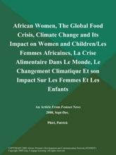 African Women, The Global Food Crisis, Climate Change And Its Impact On Women And Children/Les Femmes Africaines, La Crise Alimentaire Dans Le Monde, Le Changement Climatique Et Son Impact Sur Les Femmes Et Les Enfants