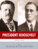 President Roosevelt: The Lives And Legacies Of Theodore And Franklin D. Roosevelt