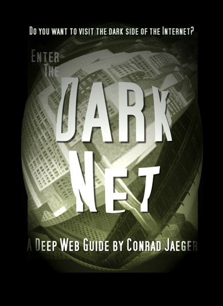 Enter the Dark Net – The Internet's Greatest Secret