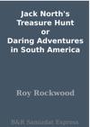 Jack Norths Treasure Hunt Or Daring Adventures In South America