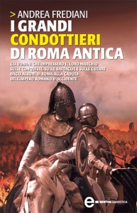 I grandi condottieri di Roma antica da Andrea Frediani
