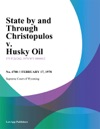 State By And Through Christopulos V Husky Oil