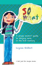 So What: A Single Mom's* Guide to Staying Sane in the 21st Century (*Not just for single moms)