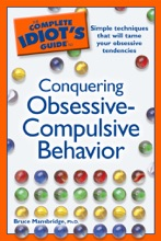 The Complete Idiot's Guide To Conquering Obsessive Compulsive Behavior