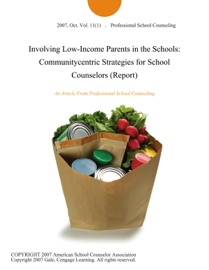 Involving Low Income Parents In The Schools Communitycentric Strategies For School Counselors Report