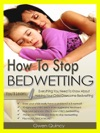 How To Stop Bedwetting Everything You Need To Know About Helping Your Child Overcome Bedwetting