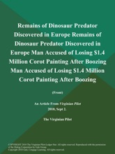 Remains of Dinosaur Predator Discovered in Europe Remains of Dinosaur Predator Discovered in Europe Man Accused of Losing $1.4 Million Corot Painting After Boozing Man Accused of Losing $1.4 Million Corot Painting After Boozing (Front)