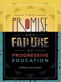 THE PROMISE AND FAILURE OF PROGRESSIVE EDUCATION