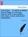 The Grave  To Which Is Added Grays Elegy In A Country Church-Yard A New Edition With Notes Moral Critical And Explanatory