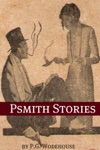 Collected Psmith Stories Annotated With Biography About The Life And Times Of PG Wodehouse