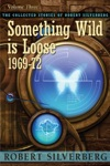 The Collected Stories Of Robert Silverberg Volume Three Something Wild Is Loose 1969-72