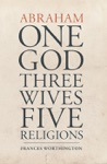 Abraham One God Three Wives Five Religions