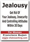 Jealousy - Get Rid Of Your Jealousy Insecurity And Controlling Attitudes Within 30 Days - For Women
