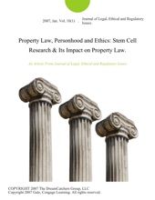 Property Law, Personhood and Ethics: Stem Cell Research & Its Impact on Property Law.