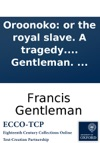 Oroonoko Or The Royal Slave A Tragedy Altered From Southerne By Francis Gentleman