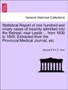 Statistical Report Of One Hundred And Ninety Cases Of Insanity Admitted Into The Retreat Near Leeds  From 1830 To 1840 Extracted From The Provincial Medical Journal Etc