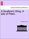 A Swallows Wing A Tale Of Pekin