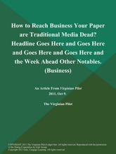 How to Reach Business Your Paper are Traditional Media Dead? Headline Goes Here and Goes Here and Goes Here and Goes Here and the Week Ahead Other Notables (Business)