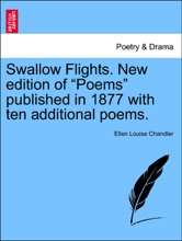 """Swallow Flights. New edition of """"Poems"""" published in 1877 with ten additional poems."""