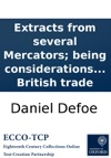 Extracts From Several Mercators Being Considerations On The State Of The British Trade