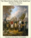 The Fifteen Decisive Battles Of The World From Marathon To Waterloo