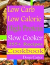 Low Carb Low Calorie High Protein Slow Cooker 255 Recipes Cookbook