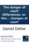 The Danger Of Court Differences Or The Unhappy Effects Of A Motley Ministry Occasiond By The Report Of Changes At Court