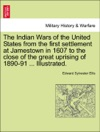 The Indian Wars Of The United States From The First Settlement At Jamestown In 1607 To The Close Of The Great Uprising Of 1890-91  Illustrated