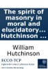 The Spirit Of Masonry In Moral And Elucidatory Lectures: By Wm Hutchinson ...