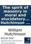 The Spirit Of Masonry In Moral And Elucidatory Lectures By Wm Hutchinson