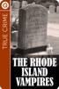 True Crime : The Rhode Island Vampires