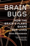 Brain Bugs How The Brains Flaws Shape Our Lives