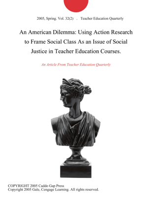 An American Dilemma: Using Action Research to Frame Social Class As an Issue of Social Justice in Teacher Education Courses. - Teacher Education Quarterly book