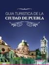 Guia Turistica De La Ciudad De Puebla