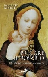 Download Pregare il rosario. Consigli e aiuti per una buona recita
