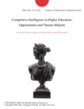 Competitive Intelligence in Higher Education: Opportunities and Threats (Report)