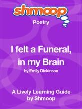 I Felt A Funeral, In My Brain: Shmoop Learning Guide
