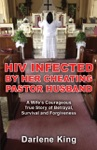 HIV Infected By Her Cheating Pastor Husband A Wifes Courageous True Story Of Betrayal Survival And Forgiveness