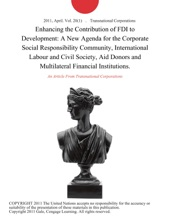 Enhancing the Contribution of FDI to Development: A New Agenda for the Corporate Social Responsibility Community, International Labour and Civil Society, Aid Donors and Multilateral Financial Institutions.