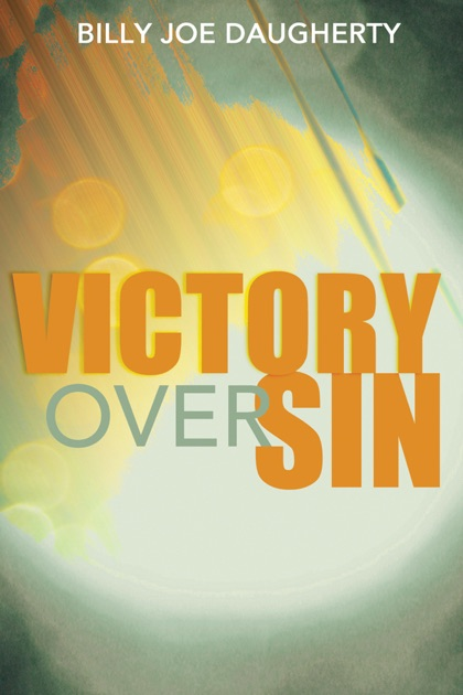 Victory Over Sin By Billy Joe Daugherty On Ibooks
