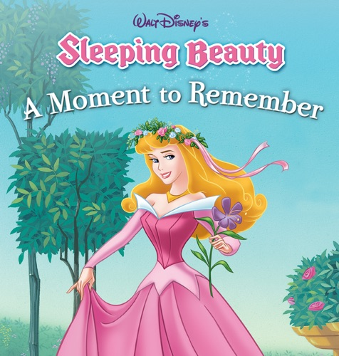 Sleeping Beauty: A Moment to Remember - Disney Book Group - Disney Book Group