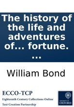 The history of the life and adventures of Mr. Duncan Campbell: a gentleman, who, tho' deaf and dumb, writes down any stranger's name at first sight; with their future contingencies of fortune. ...