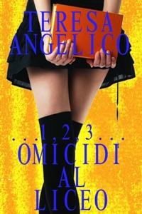 …1,2,3… Omicidi al Liceo da Teresa Angelico