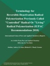 Terminology For Reversible-Deactivation Radical Polymerization Previously Called Controlled Radical Or Living Radical Polymerization IUPAC Recommendations 2010 International Union Of Pure And Applied Chemistry Report