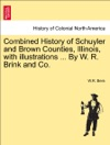 Combined History Of Schuyler And Brown Counties Illinois With Illustrations  By W R Brink And Co