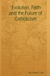 Evolution Faith And The Future Of Catholicism